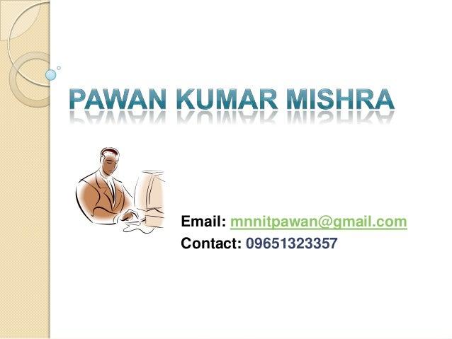 Email: mnnitpawan@gmail.com Contact: 09651323357