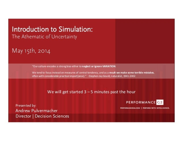 Introduction to Simulation: The Athematic of Uncertainty  May 15th, 2014 We	   will	   get	   started	   3	   –	   5	   mi...