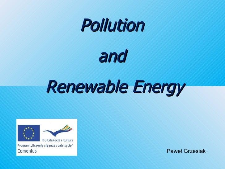 Pollution  and  Renewable Energy Paweł Grzesiak