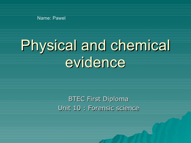 Physical and chemical evidence BTEC First Diploma Unit 10 : Forensic science Name: Pawel