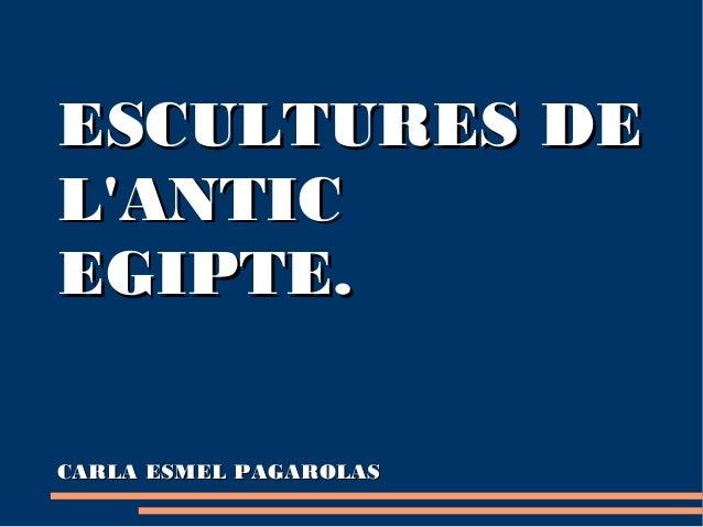 ESCULTURES DELANTICEGIPTE.CARLA ESMEL PAGAROLAS