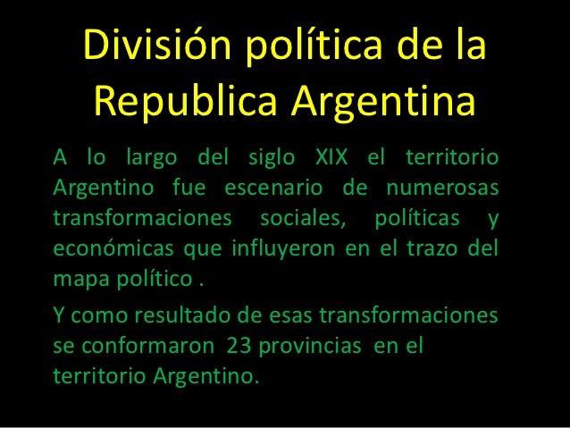 División política de la  Republica ArgentinaA lo largo del siglo XIX el territorioArgentino fue escenario de numerosastran...