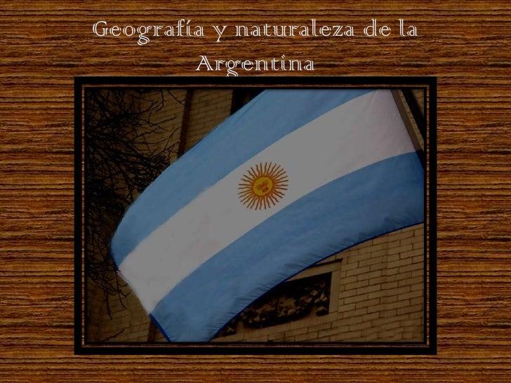 Geografía y naturaleza de la        Argentina