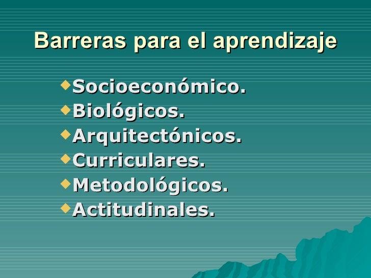 Barreras para el aprendizaje <ul><li>Socioeconómico. </li></ul><ul><li>Biológicos. </li></ul><ul><li>Arquitectónicos. </li...