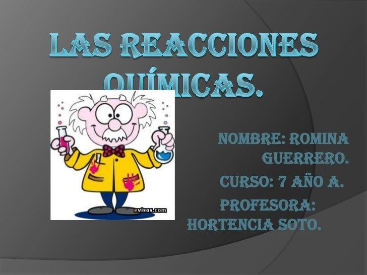 Nombre: Romina        Guerrero.   Curso: 7 año A.   Profesora:Hortencia Soto.
