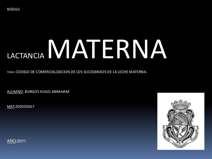 MODULOLACTANCIA             MATERNATEMA: CODIGO   DE COMERCIALIZACION DE LOS SUCEDANEOS DE LA LECHE MATERNA.ALUMNO: BURGOS...