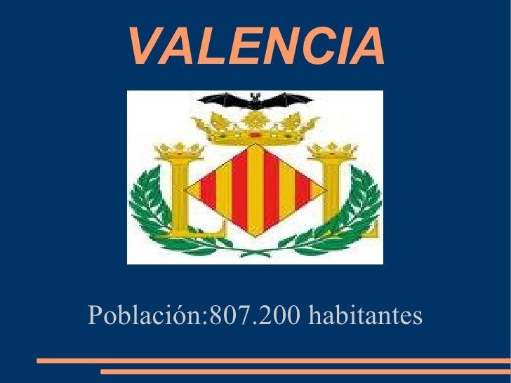 VALENCIA Población:807.200 habitantes