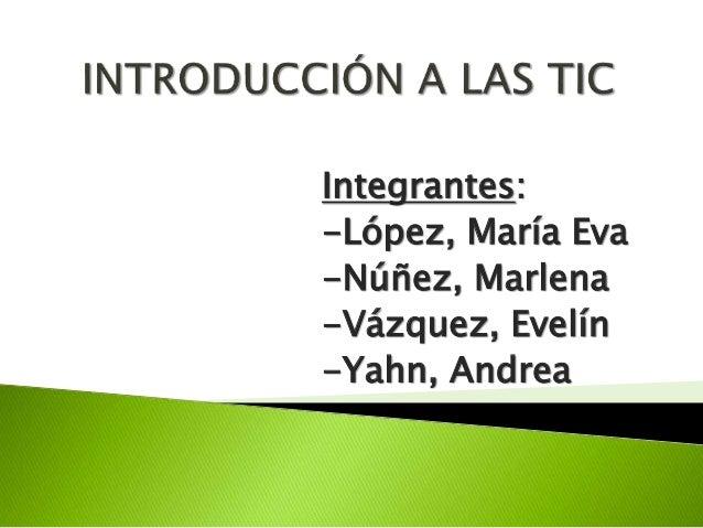 Integrantes: -López, María Eva -Núñez, Marlena -Vázquez, Evelín -Yahn, Andrea