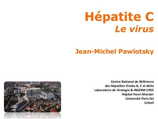 Hépatite C                   Le virusJean-Michel Pawlotsky                Centre National de Référence           des Hépat...
