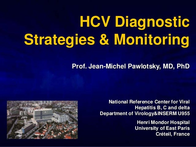 HCV DiagnosticStrategies & Monitoring      Prof. Jean-Michel Pawlotsky, MD, PhD                 National Reference Center ...