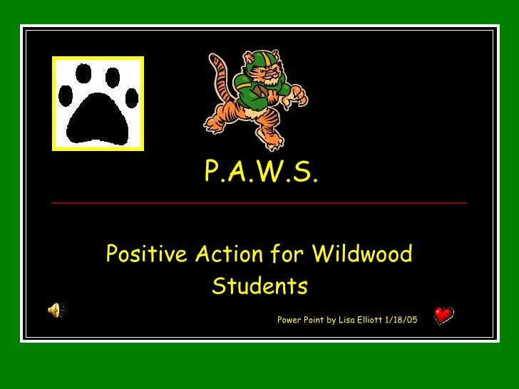 P.A.W.S. Positive Action for Wildwood Students Power Point by Lisa Elliott 1/18/05