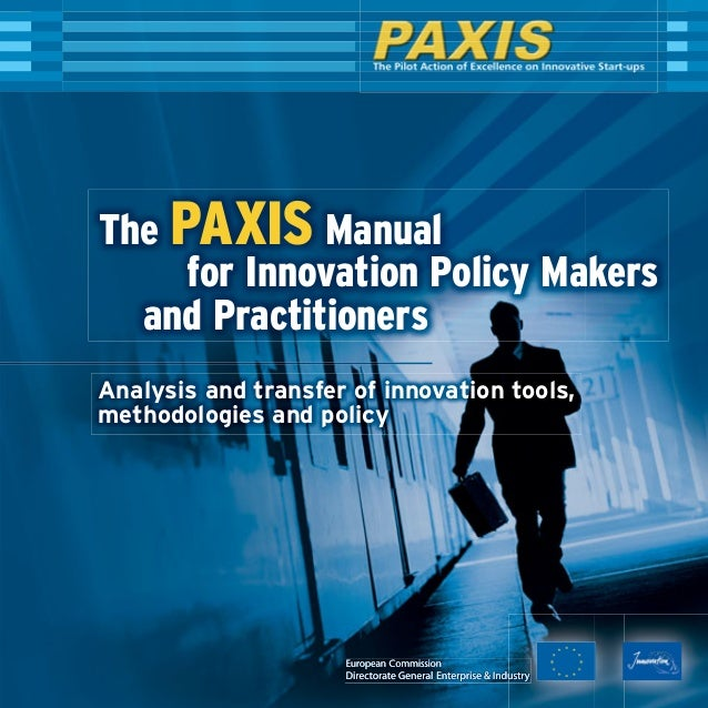 The PAXIS Manualfor Innovation Policy Makersand PractitionersAnalysis and transfer of innovation tools,methodologies and p...
