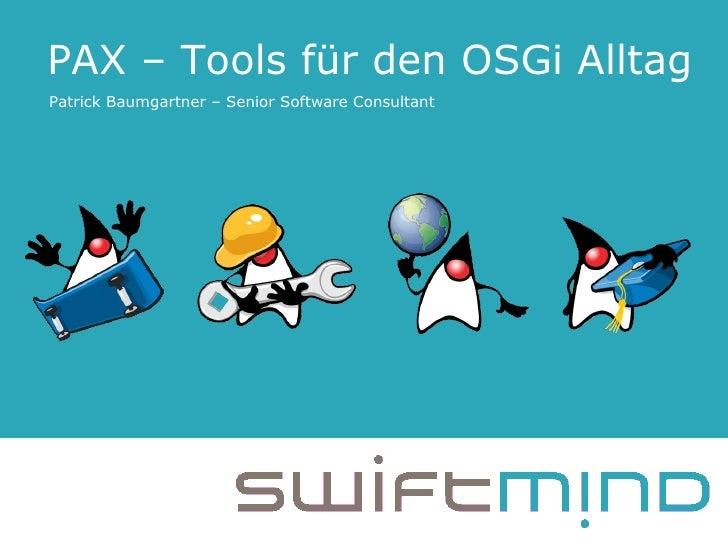 PAX – Tools für den OSGi Alltag Patrick Baumgartner – Senior Software Consultant