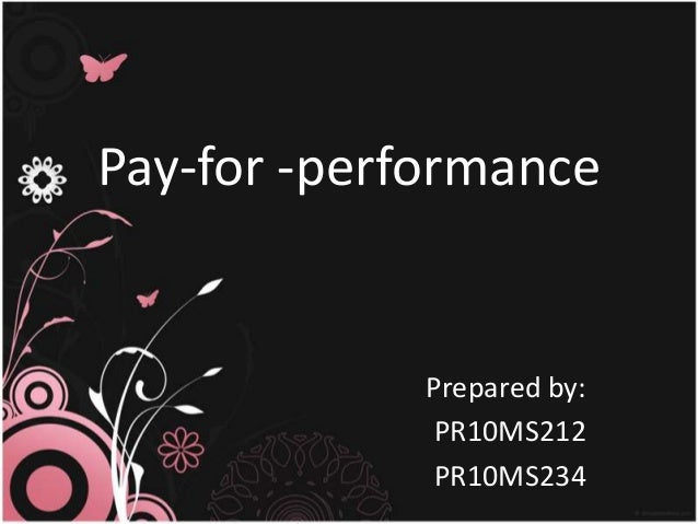 Pay-for -performance             Prepared by:              PR10MS212              PR10MS234