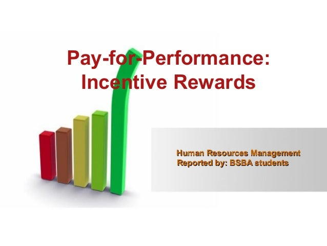 Pay for- performance: Incentive Rewards
