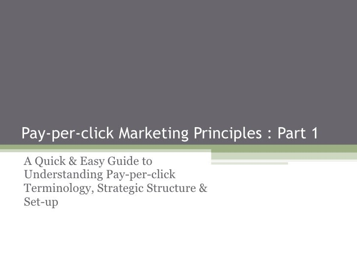 Pay-per-click Marketing Principles : Part 1  A Quick & Easy Guide to Understanding Pay-per-click Terminology, Strategic St...