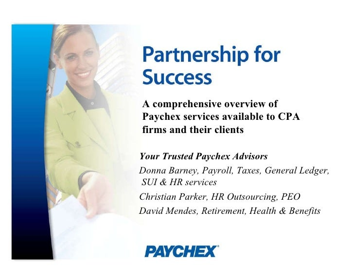 A comprehensive overview of Paychex services available to CPA firms and their clients Your Trusted Paychex Advisors Donna ...