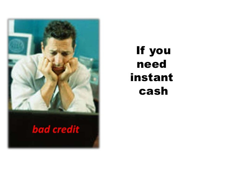 If you<br />need <br />instant <br />cash<br />bad credit<br />