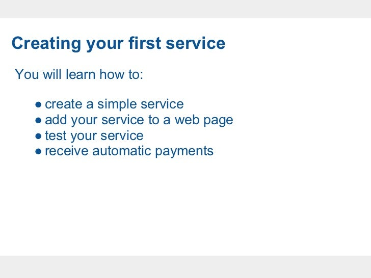 Creating your first serviceYou will learn how to:   ● create a simple service   ● add your service to a web page   ● test ...