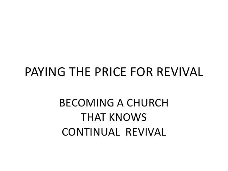 PAYING THE PRICE FOR REVIVAL     BECOMING A CHURCH        THAT KNOWS     CONTINUAL REVIVAL