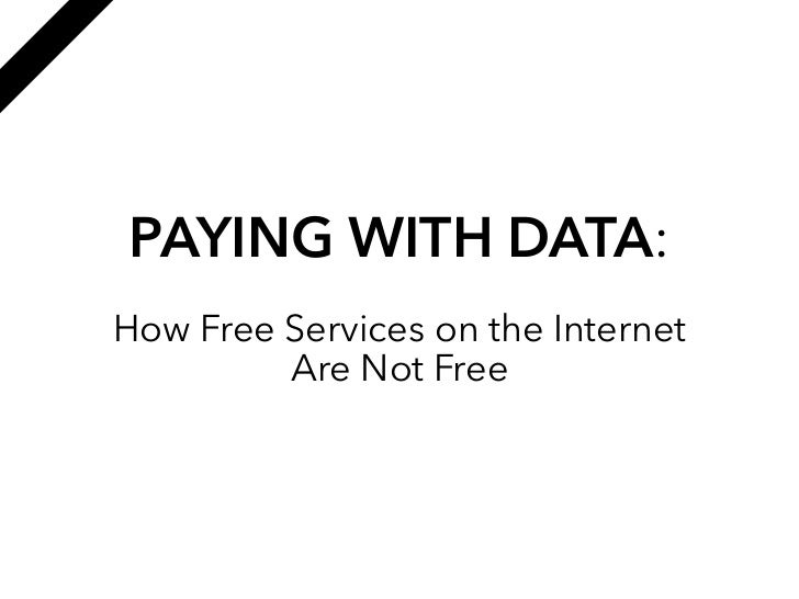 PAYING WITH DATA:How Free Services on the Internet         Are Not Free
