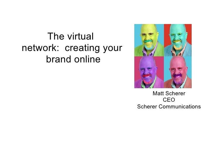The virtual network: creating your      brand online                                 Matt Scherer                         ...