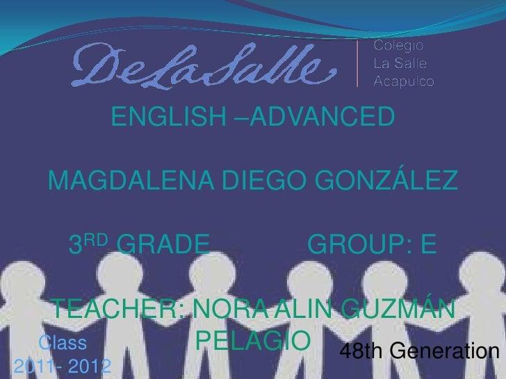 ENGLISH –ADVANCEDMAGDALENA DIEGO GONZÁLEZ3RD GRADE             GROUP: ETEACHER: NORA ALIN GUZMÁN PELAGIO<br />Class  <br /...
