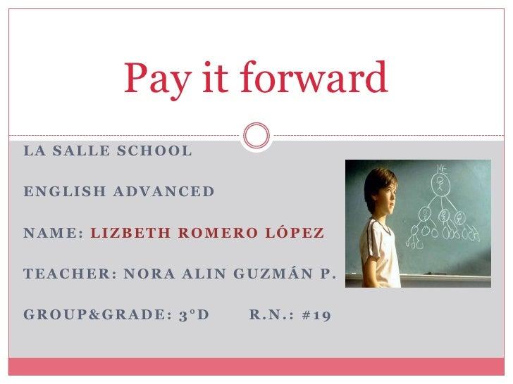 Payit forward<br />La Salle School<br />EnglishAdvanced<br />Name: Lizbeth Romero López<br />Teacher: Nora Alin Guzmán P.<...