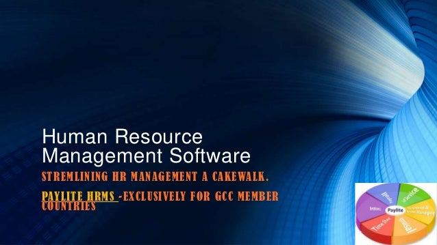 Human Resource Management Software STREMLINING HR MANAGEMENT A CAKEWALK. PAYLITE HRMS -EXCLUSIVELY FOR GCC MEMBER COUNTRIES