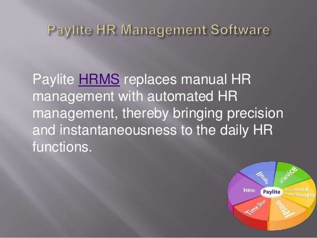Paylite HRMS replaces manual HRmanagement with automated HRmanagement, thereby bringing precisionand instantaneousness to ...