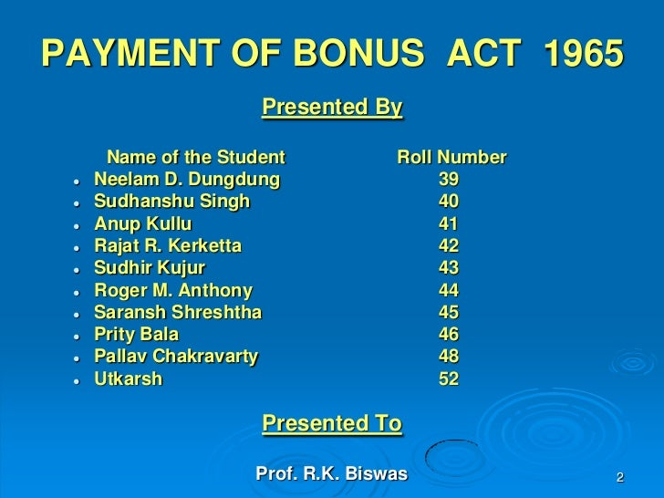 payment of bonus Significant changes effected under the payment of bonus (amendment) act, 2015 the latest amendment to the payment of bonus act, 1965 (principal act) has come into effect through the payment of bonus (amendment) act, 2015 (amendment.