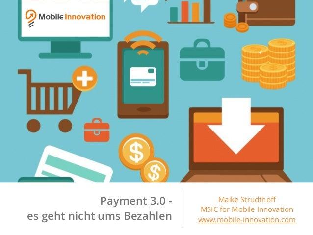 Payment 3.0 - es geht nicht ums Bezahlen Maike Strudthoff MSIC for Mobile Innovation www.mobile-innovation.com