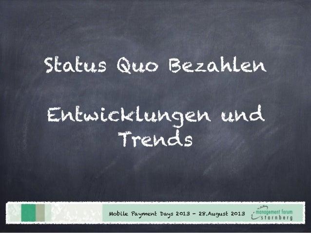 Status Quo Bezahlen Entwicklungen und Trends Mobile Payment Days 2013 - 28.August 2013