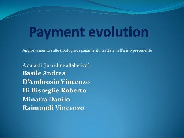 Aggiornamento sulle tipologie di pagamento trattate nell'anno precedente A cura di (in ordine alfabetico): Basile Andrea D...