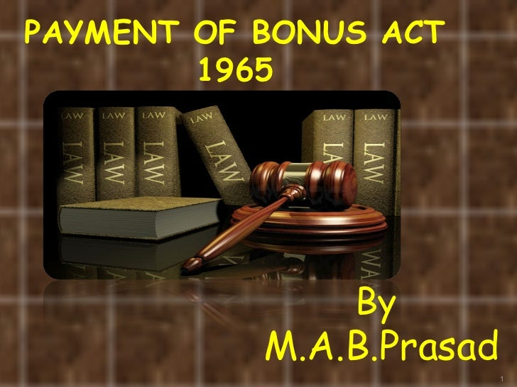 payment of bonus act Introduction: the payment of bonus act provides for payment of bonus to persons employed in certain establishments of the basis of profits or on the basis of production or productivity and for matters connected therewith.