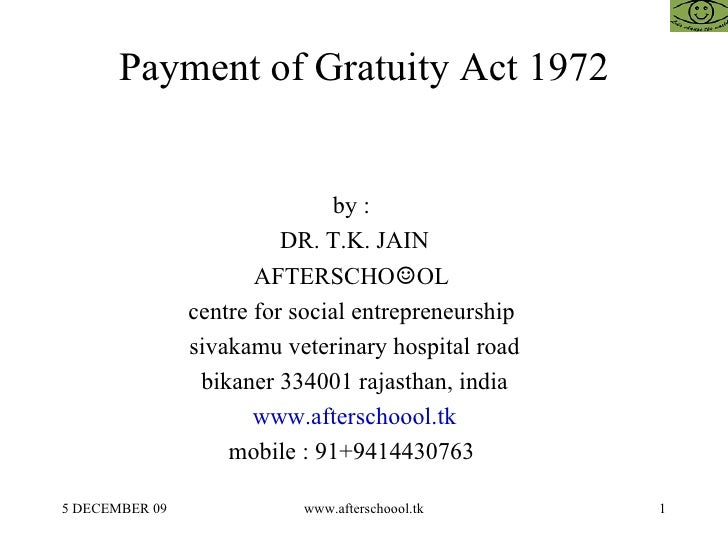 Payment of Gratuity Act 1972 by :  DR. T.K. JAIN AFTERSCHO ☺ OL  centre for social entrepreneurship  sivakamu veterinary h...