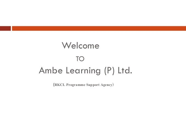 Welcome              TOAmbe Learning (P) Ltd.   (RKCL Programme Support Agency)