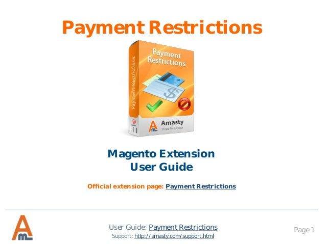 User Guide: Payment Restrictions Page 1 Payment Restrictions Magento Extension User Guide Support: http://amasty.com/suppo...