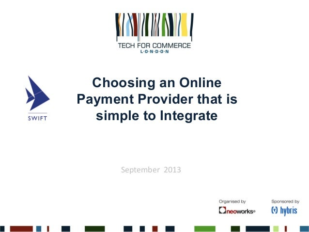 Choosing an Online Payment Provider that is simple to Integrate September	   	   2013