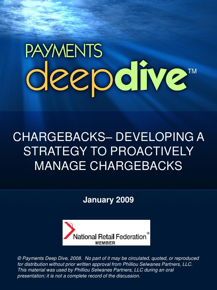 CHARGEBACKS– DEVELOPING A  STRATEGY TO PROACTIVELY   MANAGE CHARGEBACKS                                January 2009     © ...