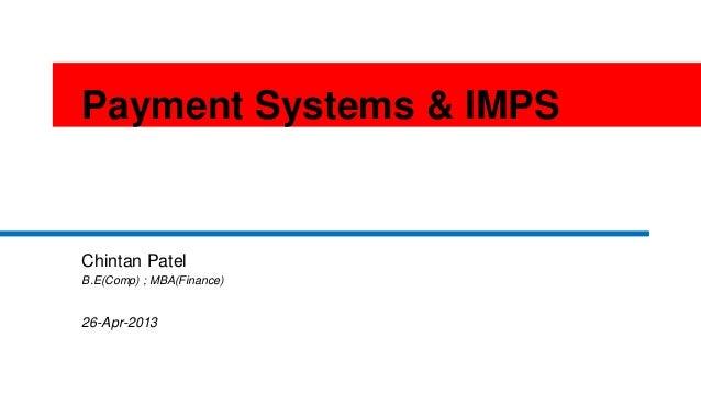 1Payment Systems & IMPSChintan PatelB.E(Comp) ; MBA(Finance)26-Apr-2013