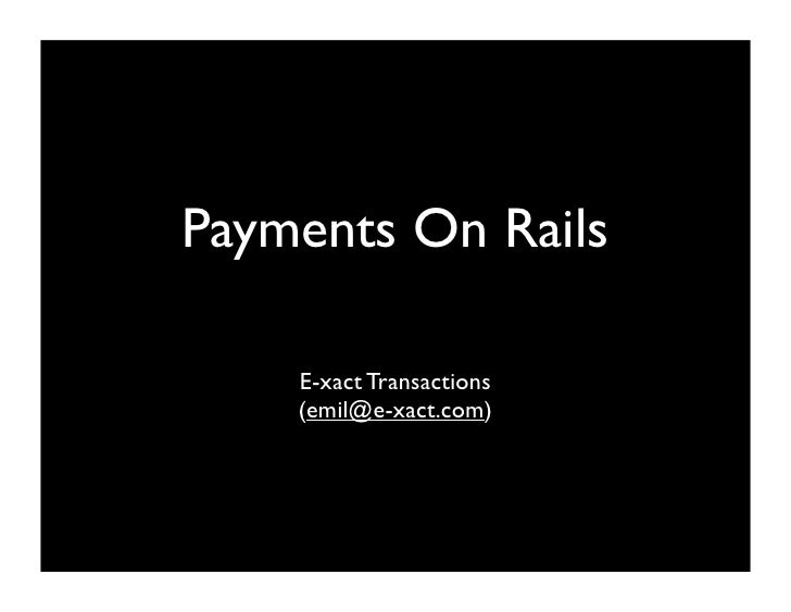 Payments On Rails      E-xact Transactions     (emil@e-xact.com)