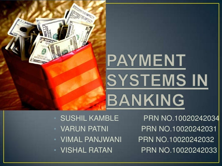 PAYMENT SYSTEMS IN BANKING<br />SUSHIL KAMBLE            PRN NO.10020242034<br />VARUN PATNI                PRN NO.1002024...