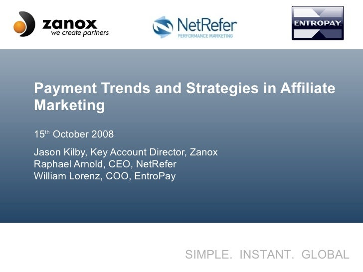 Payment Trends and Strategies in Affiliate Marketing 15 th  October 2008 Jason Kilby, Key Account Director, Zanox Raphael ...