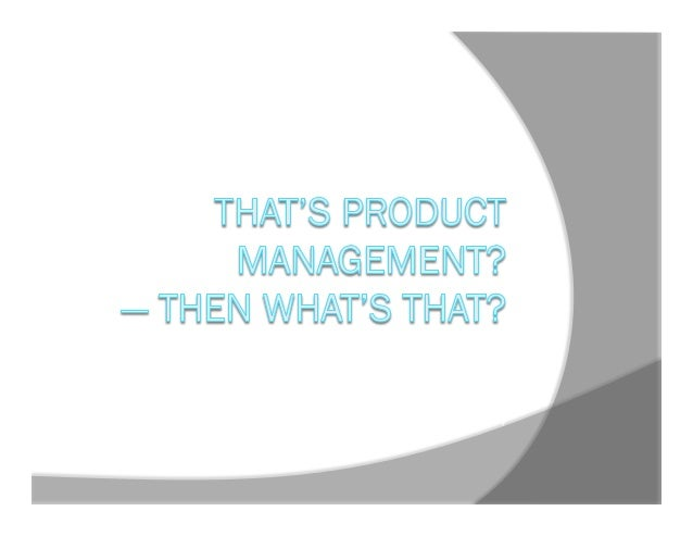 A discussion of Product Management's many faces.  Jim Payne Product Manager (I Think…)