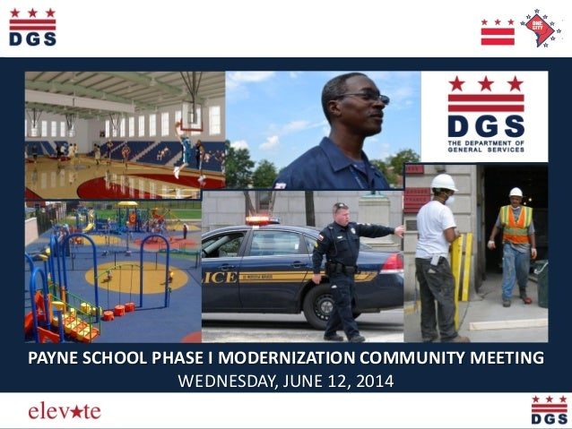 Elevating the Quality of Life in the District PAYNE SCHOOL PHASE I MODERNIZATION COMMUNITY MEETING WEDNESDAY, JUNE 12, 2014