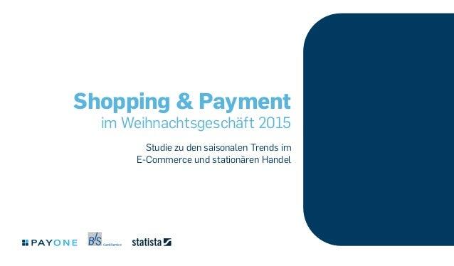 Shopping & Payment im Weihnachtsgeschäft 2015 Studie zu den saisonalen Trends im E-Commerce und stationären Handel