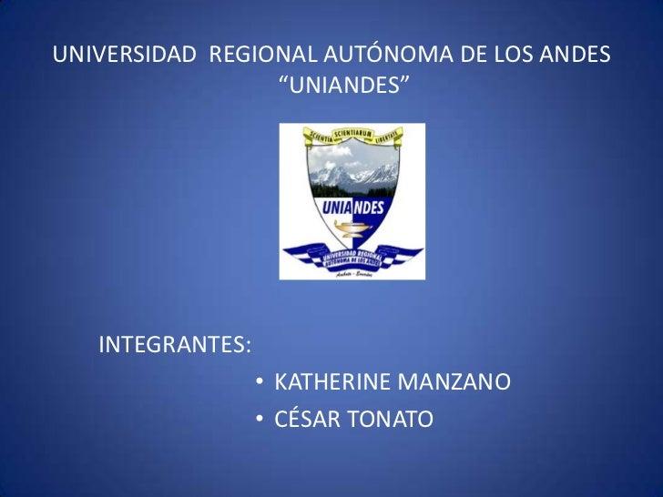 """UNIVERSIDAD REGIONAL AUTÓNOMA DE LOS ANDES                 """"UNIANDES""""   INTEGRANTES:                  • KATHERINE MANZANO ..."""