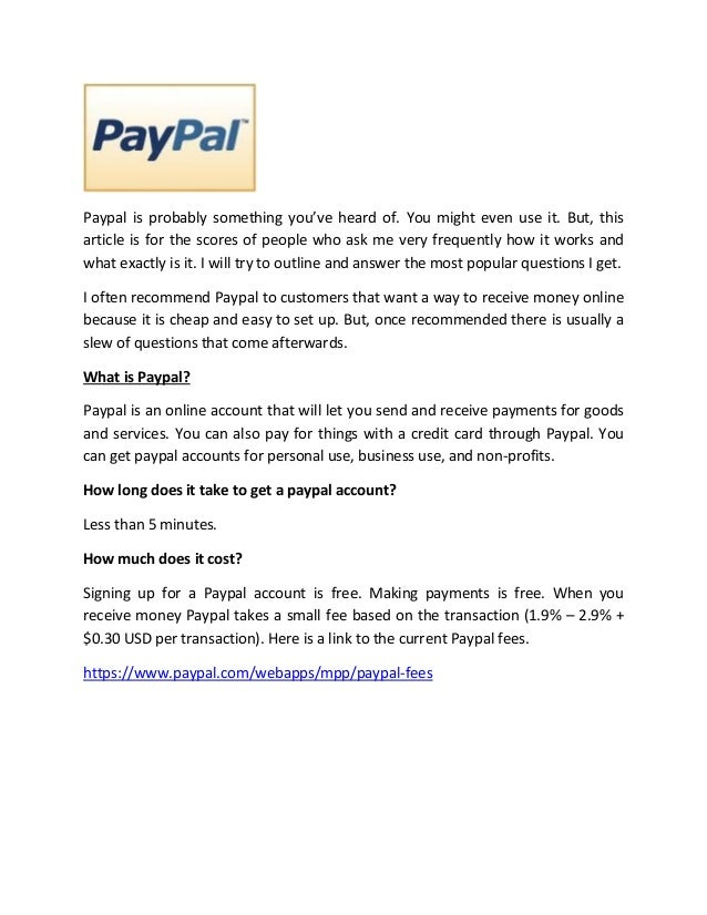 Paypal is probably something you've heard of. You might even use it. But, thisarticle is for the scores of people who ask ...