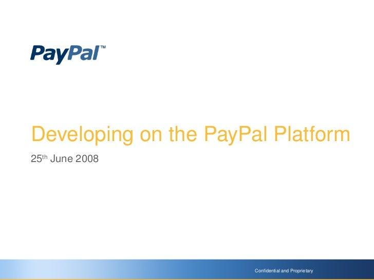 DevelopingonthePayPalPlatform 25thJune2008                            ConfidentialandProprietary                  ...